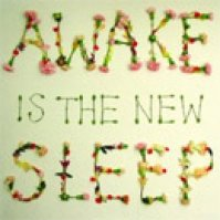 Awake Is The New Sleep